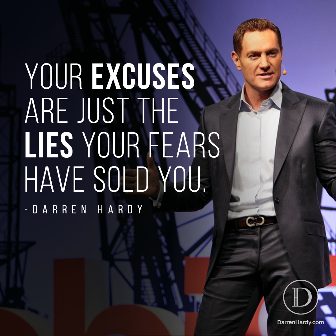 "Darren Hardy photo that says ""Your excuses are just the lies your fears have sold you."""